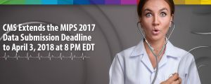CMS Extends the MIPS 2017 Data Submission Deadline